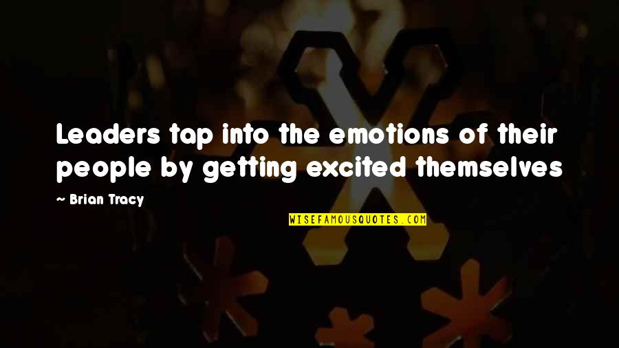 Getting Excited Quotes By Brian Tracy: Leaders tap into the emotions of their people