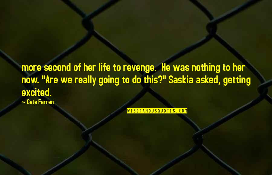 Getting Excited Quotes By Cate Farren: more second of her life to revenge. He