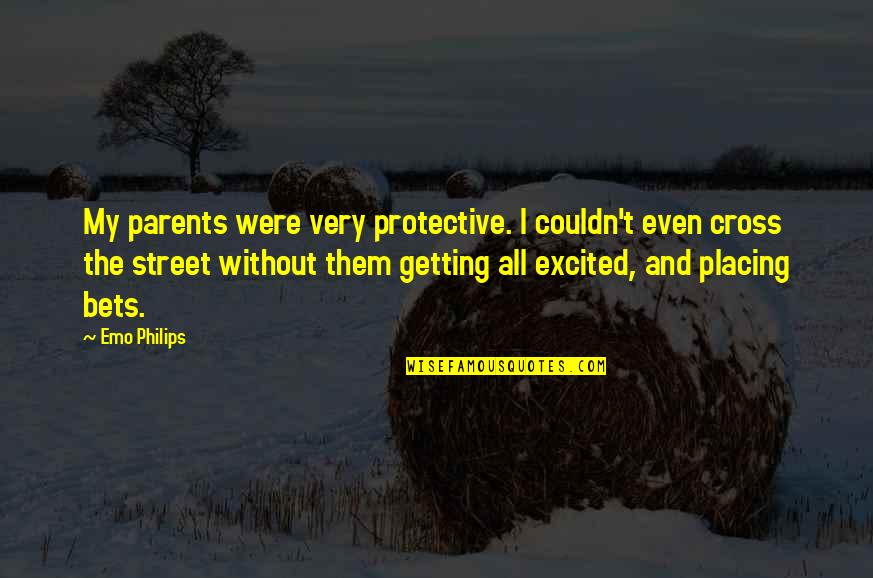 Getting Excited Quotes By Emo Philips: My parents were very protective. I couldn't even