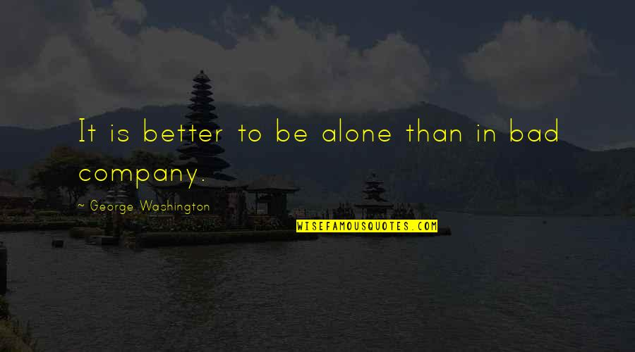 Getting Excited Quotes By George Washington: It is better to be alone than in