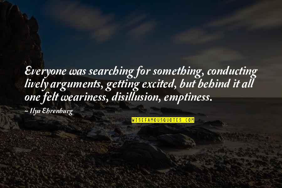 Getting Excited Quotes By Ilya Ehrenburg: Everyone was searching for something, conducting lively arguments,
