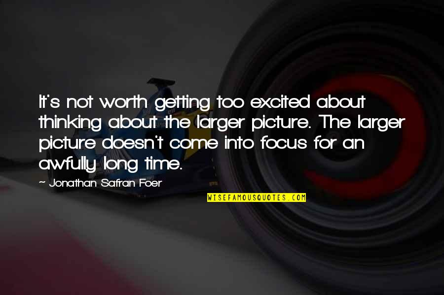 Getting Excited Quotes By Jonathan Safran Foer: It's not worth getting too excited about thinking