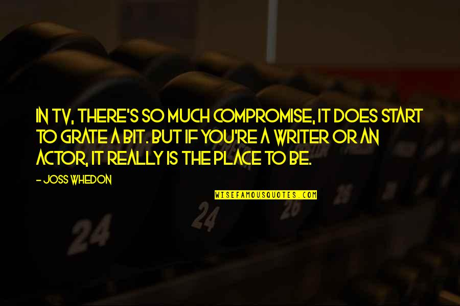 Getting Excited Quotes By Joss Whedon: In TV, there's so much compromise, it does