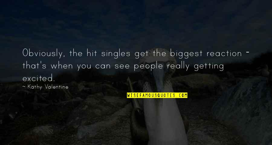 Getting Excited Quotes By Kathy Valentine: Obviously, the hit singles get the biggest reaction