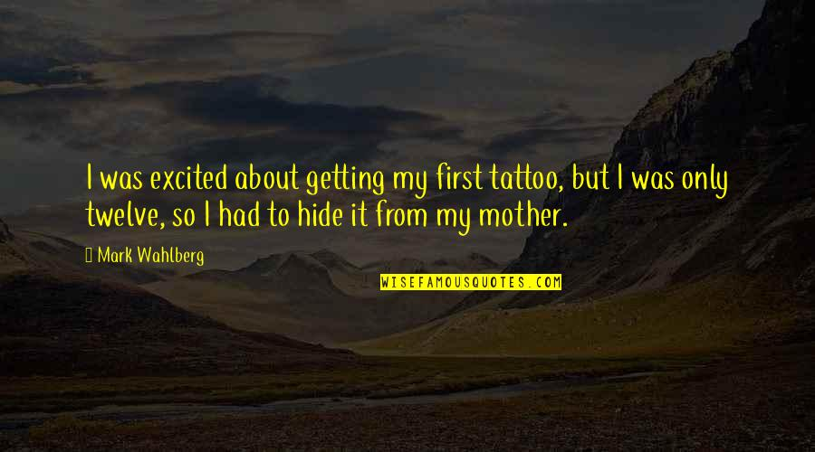 Getting Excited Quotes By Mark Wahlberg: I was excited about getting my first tattoo,