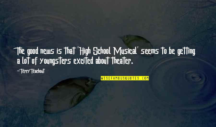 Getting Excited Quotes By Terry Teachout: The good news is that 'High School Musical'