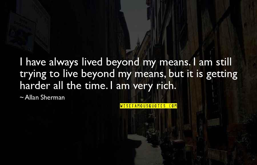 Getting Harder Quotes By Allan Sherman: I have always lived beyond my means. I