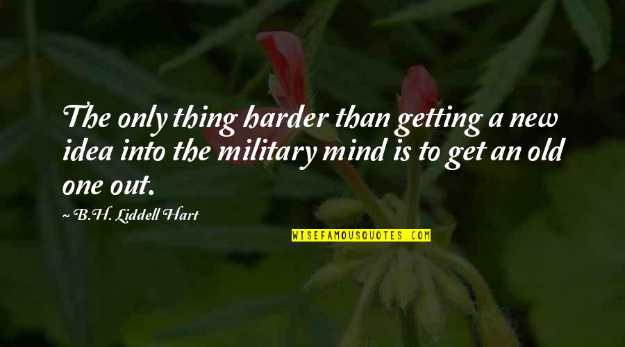 Getting Harder Quotes By B.H. Liddell Hart: The only thing harder than getting a new