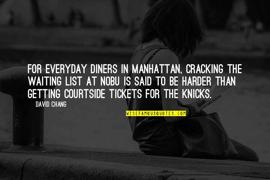 Getting Harder Quotes By David Chang: For everyday diners in Manhattan, cracking the waiting