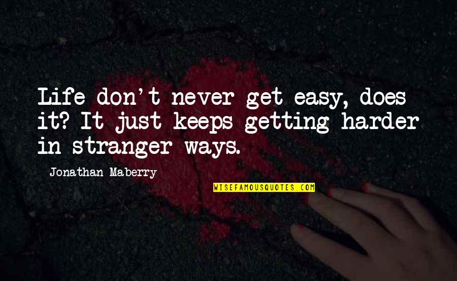 Getting Harder Quotes By Jonathan Maberry: Life don't never get easy, does it? It