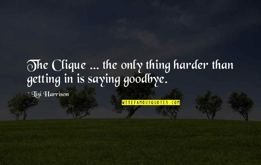 Getting Harder Quotes By Lisi Harrison: The Clique ... the only thing harder than