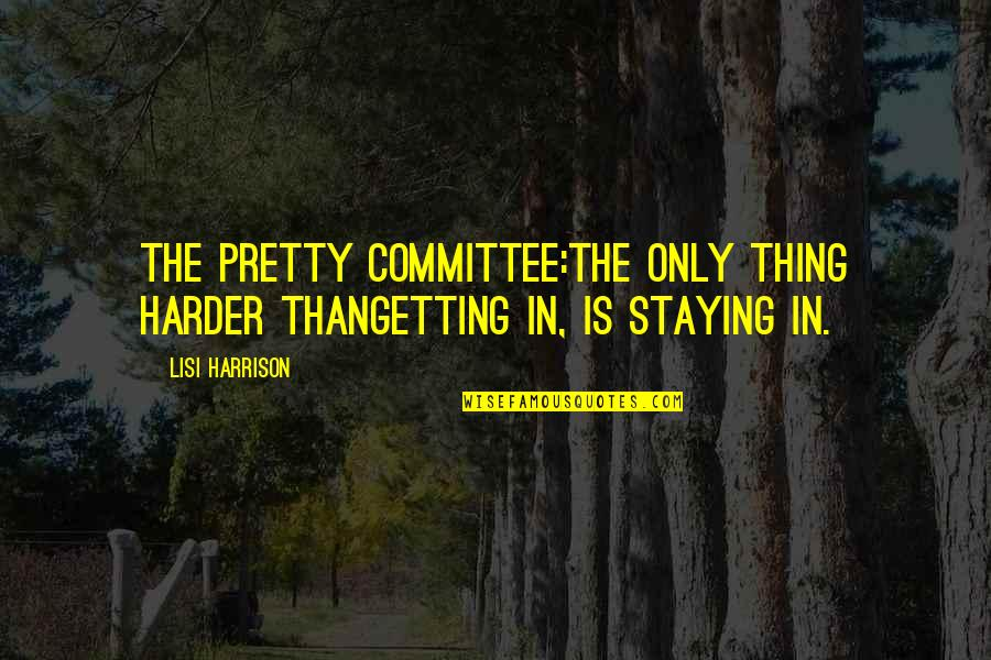 Getting Harder Quotes By Lisi Harrison: The Pretty Committee:the only thing harder thangetting in,