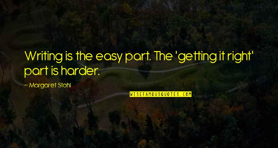 Getting Harder Quotes By Margaret Stohl: Writing is the easy part. The 'getting it