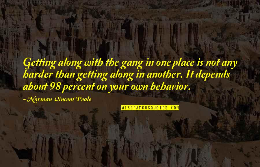 Getting Harder Quotes By Norman Vincent Peale: Getting along with the gang in one place