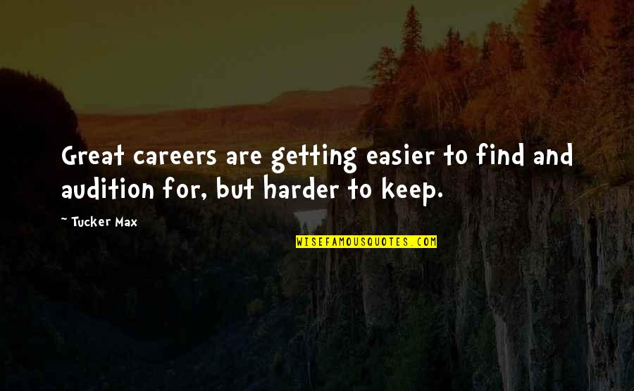 Getting Harder Quotes By Tucker Max: Great careers are getting easier to find and