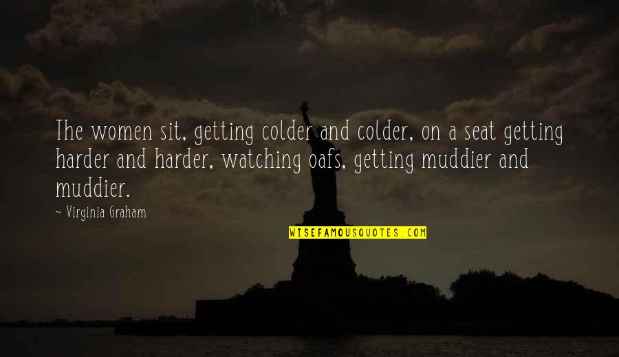 Getting Harder Quotes By Virginia Graham: The women sit, getting colder and colder, on