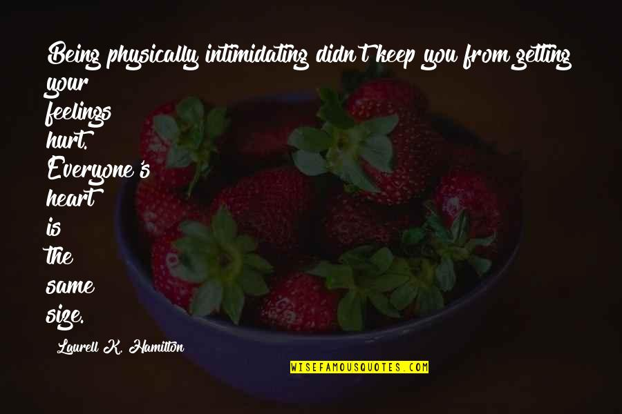 Getting Hurt Feelings Quotes By Laurell K. Hamilton: Being physically intimidating didn't keep you from getting