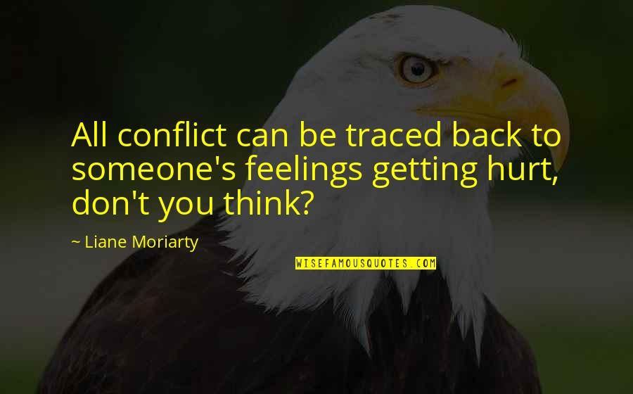 Getting Hurt Feelings Quotes By Liane Moriarty: All conflict can be traced back to someone's