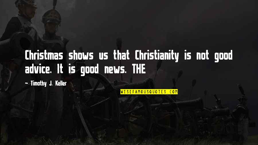 Getting Hurt Feelings Quotes By Timothy J. Keller: Christmas shows us that Christianity is not good