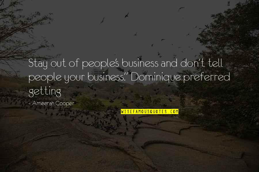 Getting Into People's Business Quotes By Ameerah Cooper: Stay out of people's business and don't tell