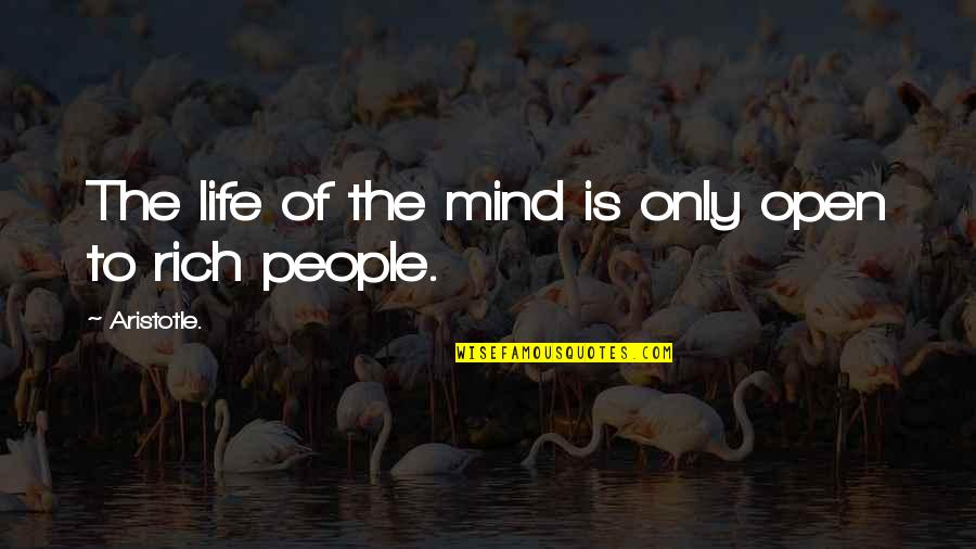 Getting Into People's Business Quotes By Aristotle.: The life of the mind is only open
