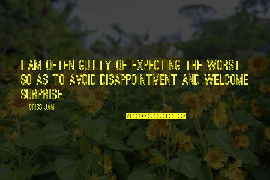 Getting Into People's Business Quotes By Criss Jami: I am often guilty of expecting the worst