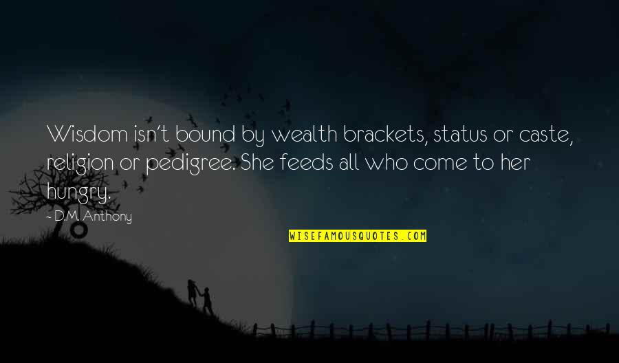 Getting Into People's Business Quotes By D.M. Anthony: Wisdom isn't bound by wealth brackets, status or