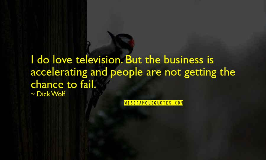 Getting Into People's Business Quotes By Dick Wolf: I do love television. But the business is