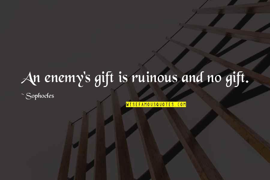 Getting Into People's Business Quotes By Sophocles: An enemy's gift is ruinous and no gift.