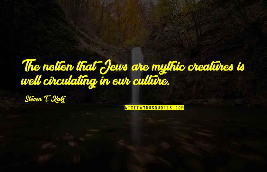 Getting Into People's Business Quotes By Steven T. Katz: The notion that Jews are mythic creatures is