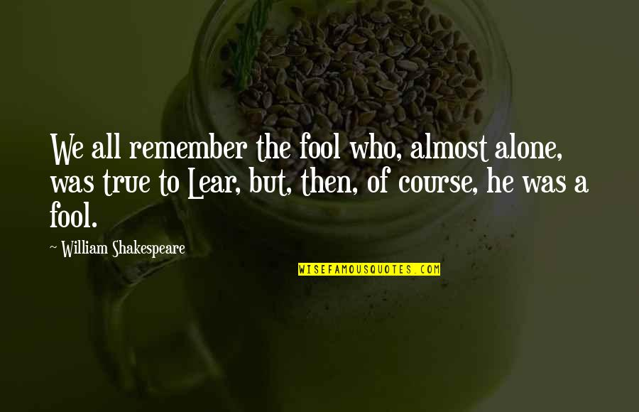 Getting Into People's Business Quotes By William Shakespeare: We all remember the fool who, almost alone,