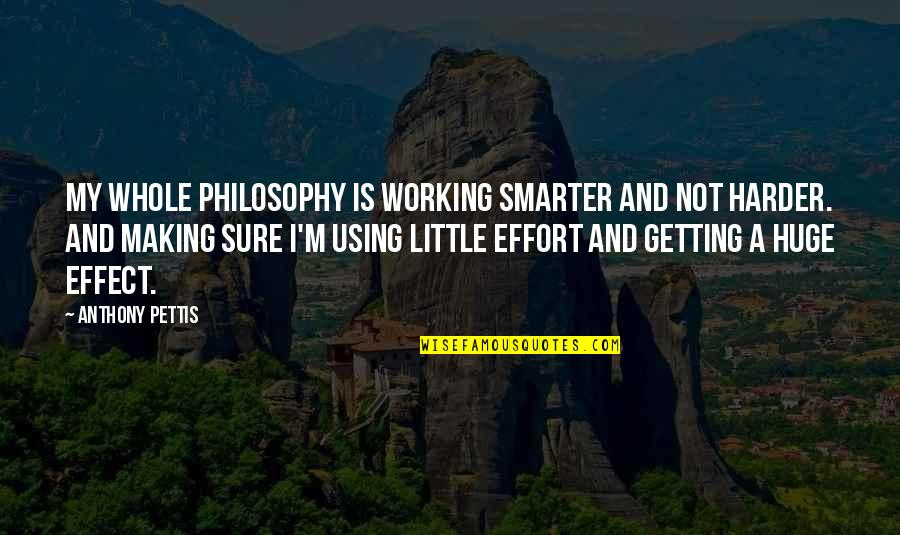 Getting It On Your Own Quotes By Anthony Pettis: My whole philosophy is working smarter and not