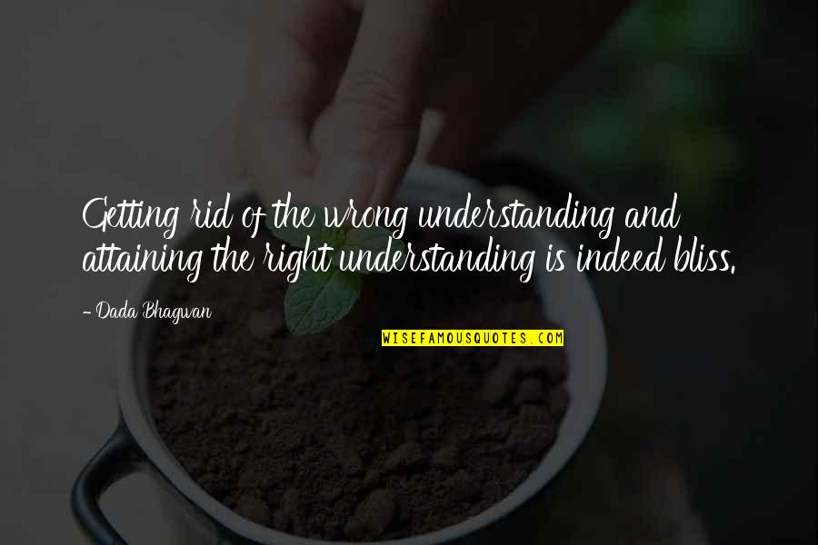 Getting It On Your Own Quotes By Dada Bhagwan: Getting rid of the wrong understanding and attaining