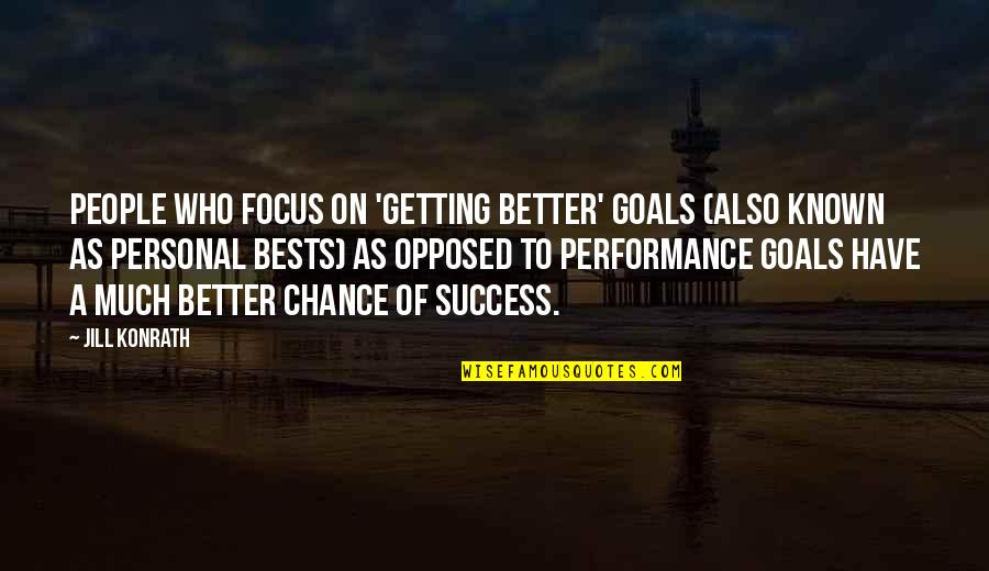 Getting It On Your Own Quotes By Jill Konrath: People who focus on 'getting better' goals (also