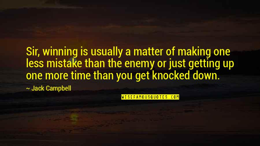 Getting Knocked Down Quotes By Jack Campbell: Sir, winning is usually a matter of making