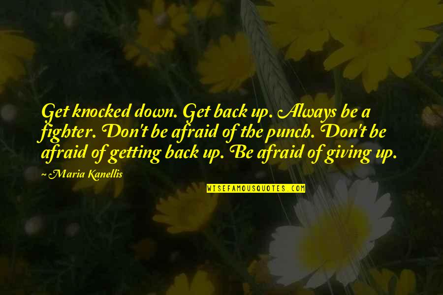 Getting Knocked Down Quotes By Maria Kanellis: Get knocked down. Get back up. Always be