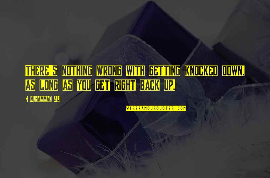 Getting Knocked Down Quotes By Muhammad Ali: There's nothing wrong with getting knocked down, as