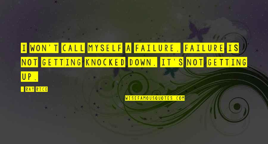 Getting Knocked Down Quotes By Ray Rice: I won't call myself a failure. Failure is