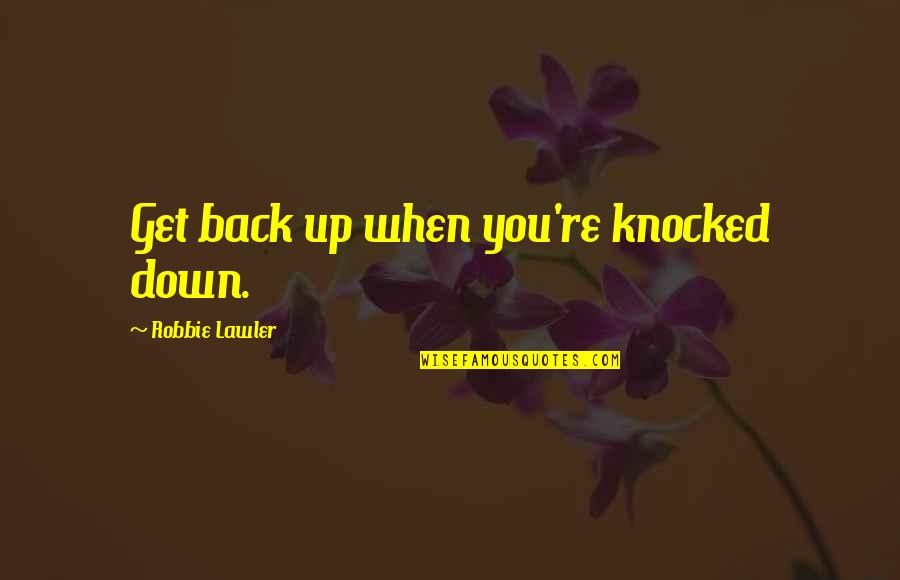 Getting Knocked Down Quotes By Robbie Lawler: Get back up when you're knocked down.