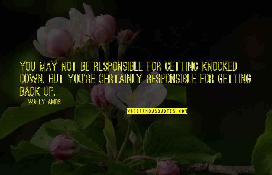 Getting Knocked Down Quotes By Wally Amos: You may not be responsible for getting knocked