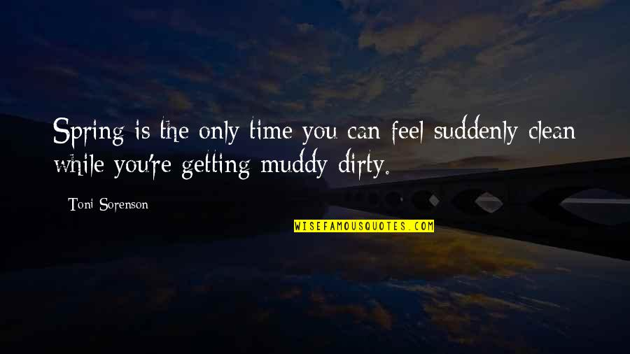Getting Muddy Quotes By Toni Sorenson: Spring is the only time you can feel