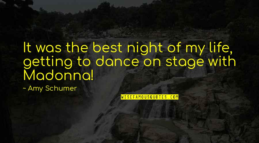 Getting On With Life Quotes By Amy Schumer: It was the best night of my life,