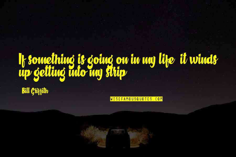 Getting On With Life Quotes By Bill Griffith: If something is going on in my life,