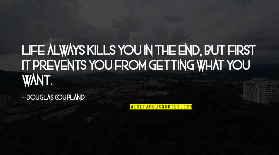 Getting On With Life Quotes By Douglas Coupland: Life always kills you in the end, but