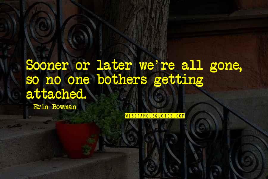 Getting On With Life Quotes By Erin Bowman: Sooner or later we're all gone, so no