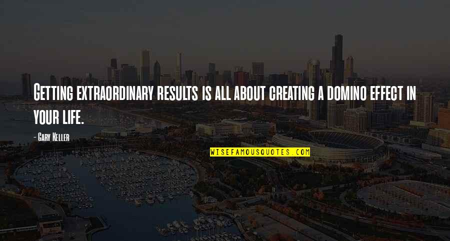 Getting On With Life Quotes By Gary Keller: Getting extraordinary results is all about creating a