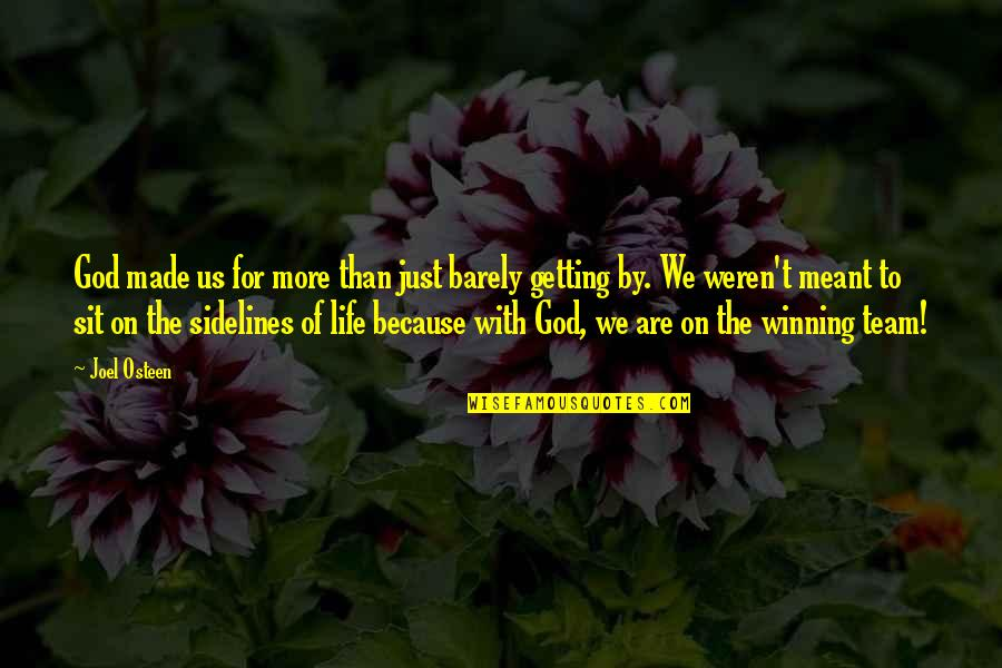Getting On With Life Quotes By Joel Osteen: God made us for more than just barely