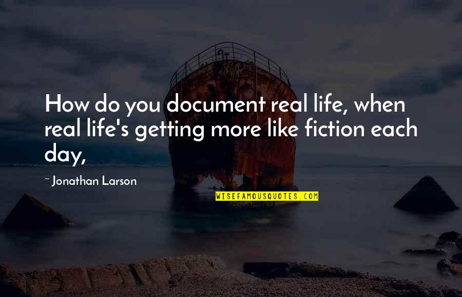 Getting On With Life Quotes By Jonathan Larson: How do you document real life, when real
