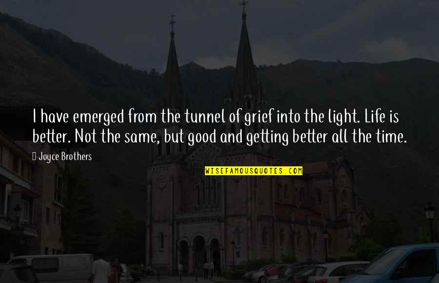 Getting On With Life Quotes By Joyce Brothers: I have emerged from the tunnel of grief