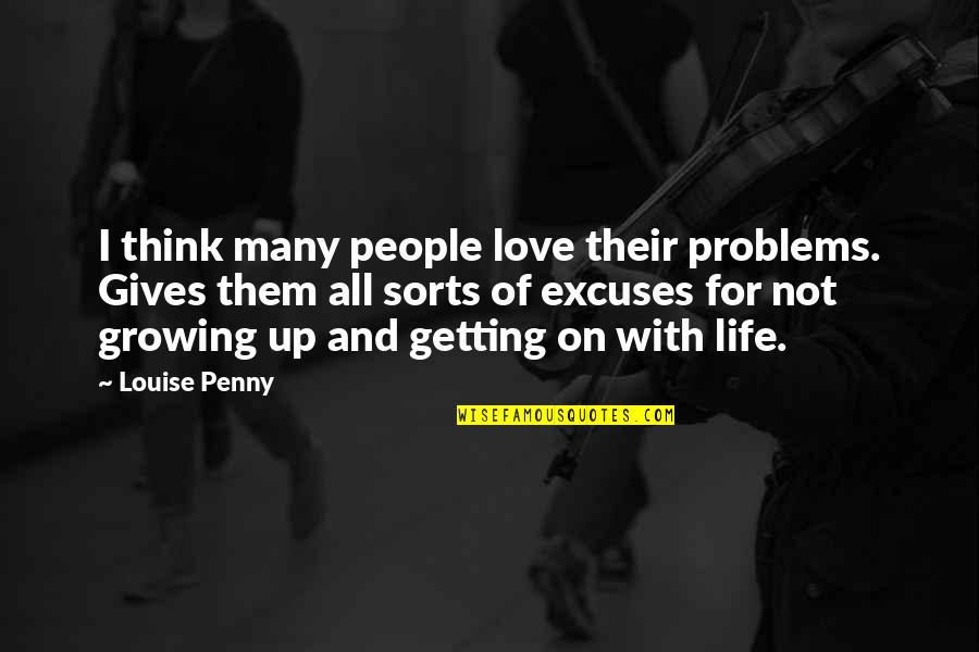 Getting On With Life Quotes By Louise Penny: I think many people love their problems. Gives